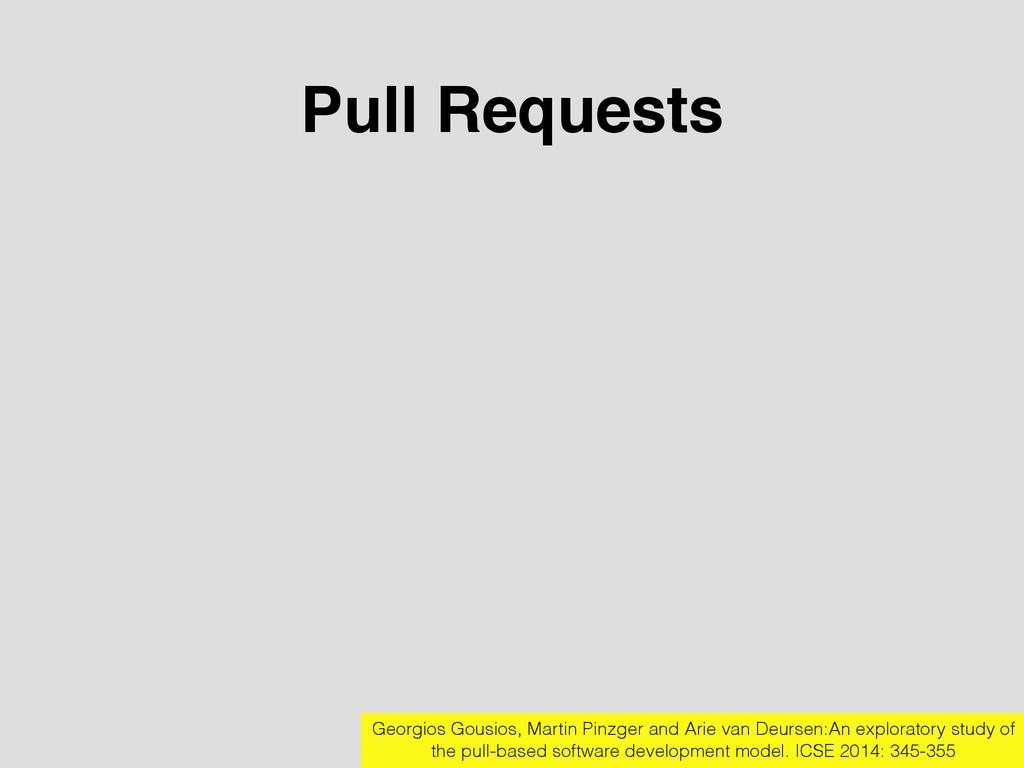 Pull Requests Georgios Gousios, Martin Pinzger ...