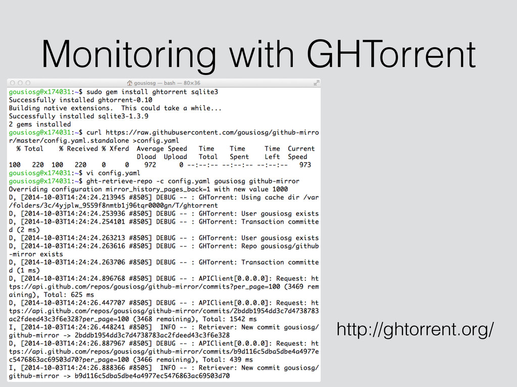 Monitoring with GHTorrent http://ghtorrent.org/
