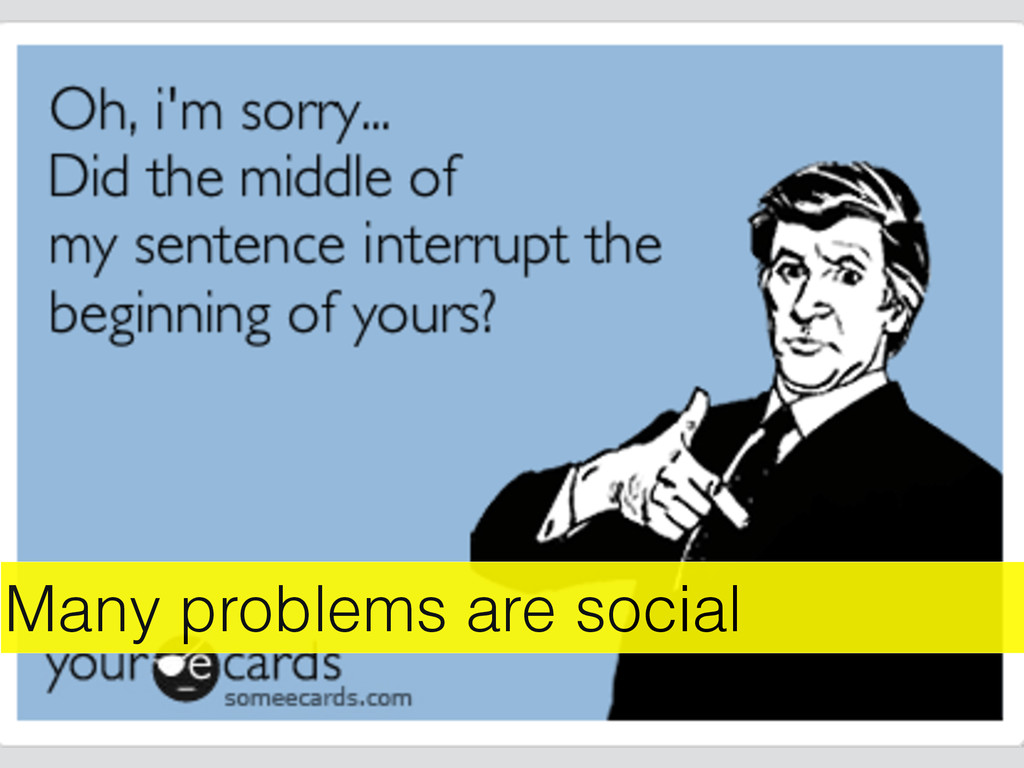 Many problems are social