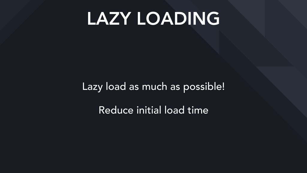 LAZY LOADING Lazy load as much as possible! Red...