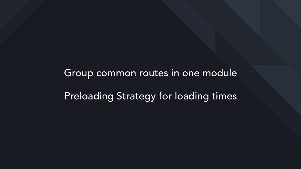 Group common routes in one module Preloading St...