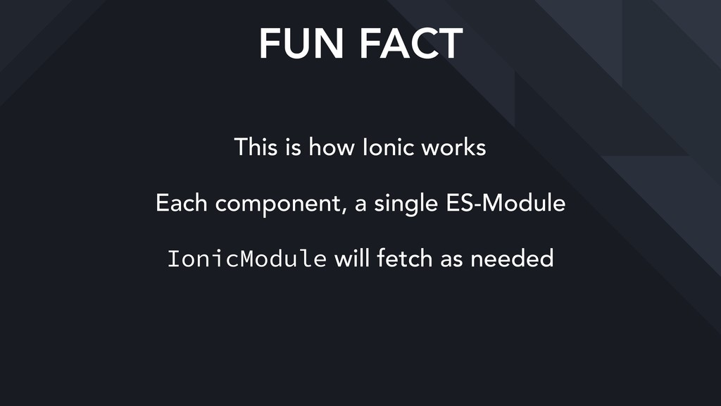 This is how Ionic works Each component, a singl...