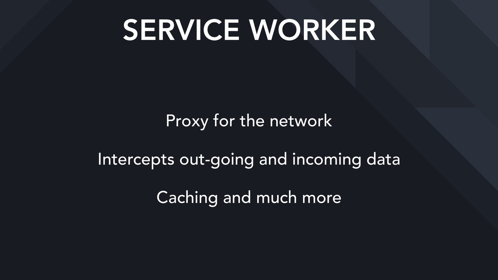 SERVICE WORKER Proxy for the network Intercepts...