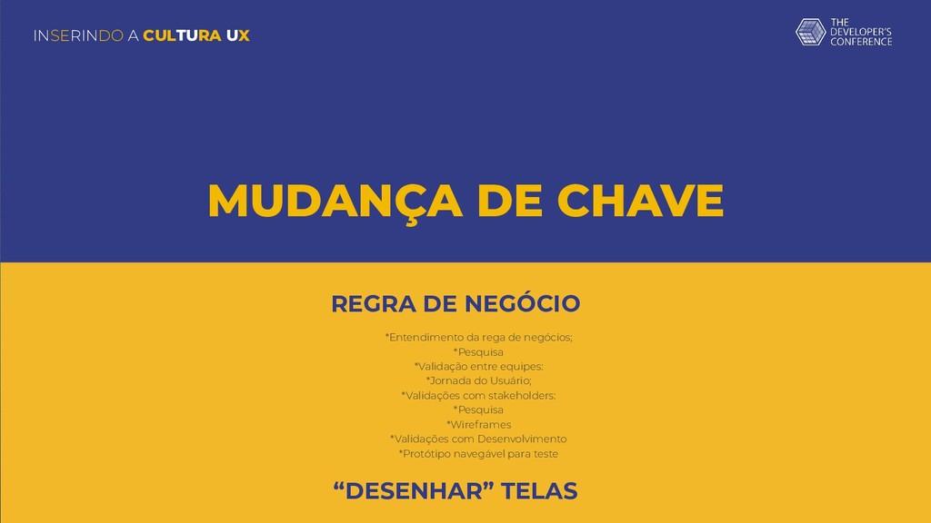 INSERINDO A CULTURA UX MUDANÇA DE CHAVE REGRA D...