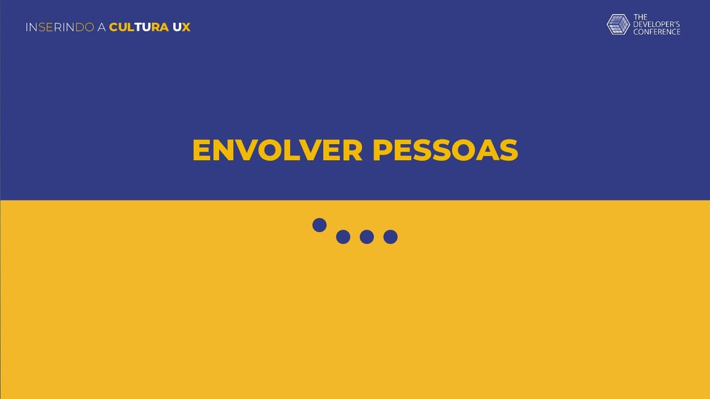 ENVOLVER PESSOAS INSERINDO A CULTURA UX