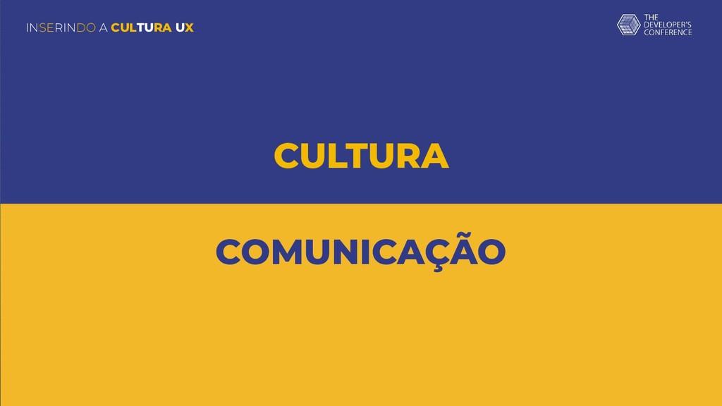 INSERINDO A CULTURA UX CULTURA COMUNICAÇÃO