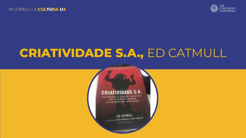 INSERINDO A CULTURA UX CRIATIVIDADE S.A., ED CA...