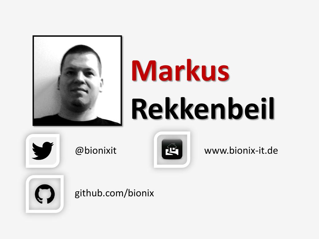 Markus Rekkenbeil @bionixit github.com/bionix w...