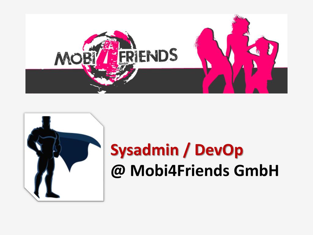 Sysadmin / DevOp @ Mobi4Friends GmbH
