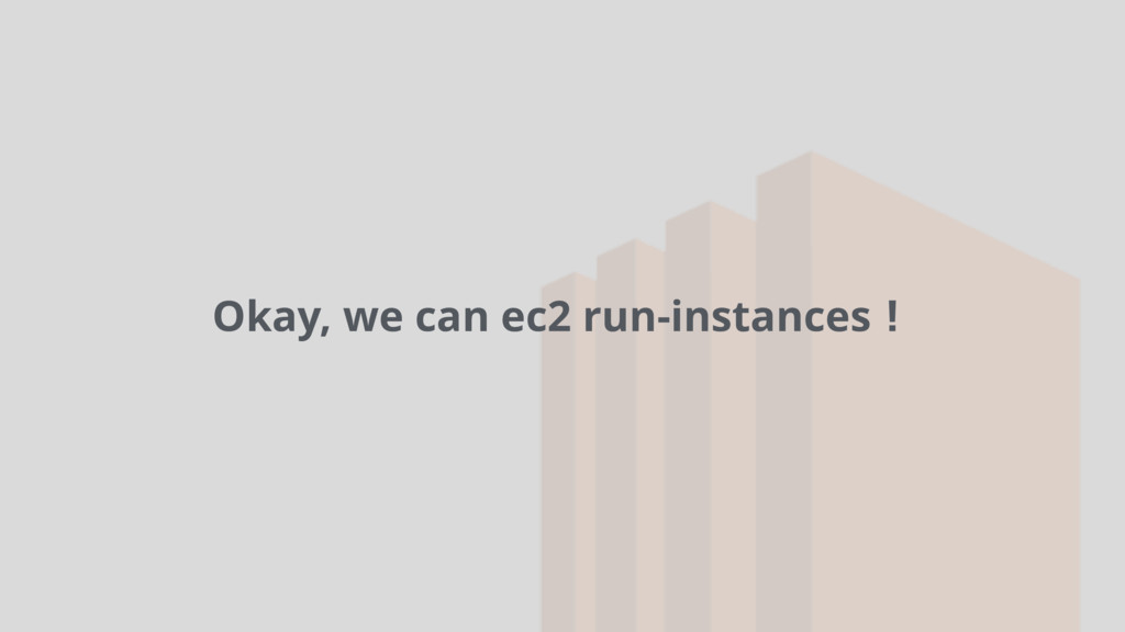 Okay, we can ec2 run-instances!