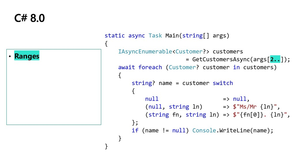 • Ranges static async Task Main(string[] args) ...
