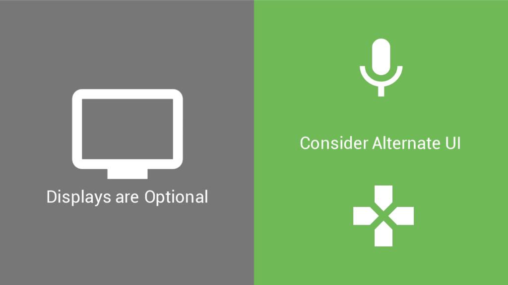 Displays are Optional Consider Alternate UI