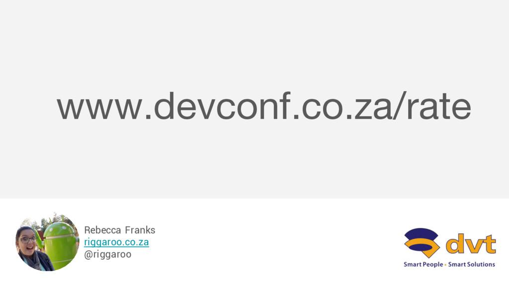 Rebecca Franks riggaroo.co.za @riggaroo www.dev...