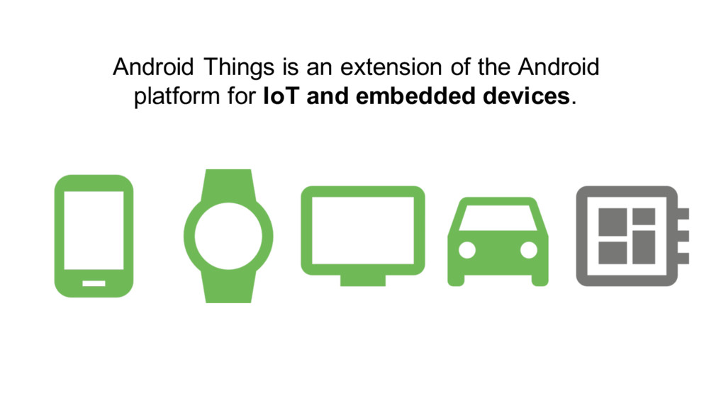 Android Things is an extension of the Android p...