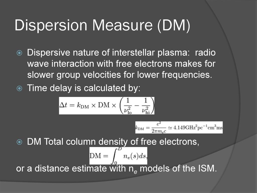 Dispersion Measure (DM) ž Dispersive nature o...