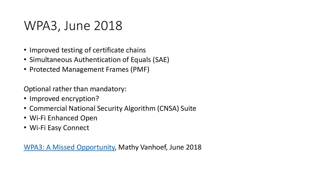 WPA3, June 2018 • Improved testing of certifica...