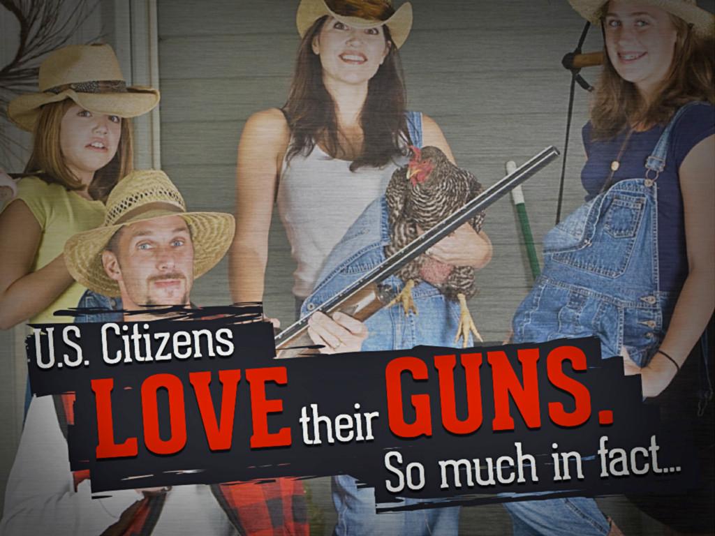 US Citizens love their guns. So much in fact...