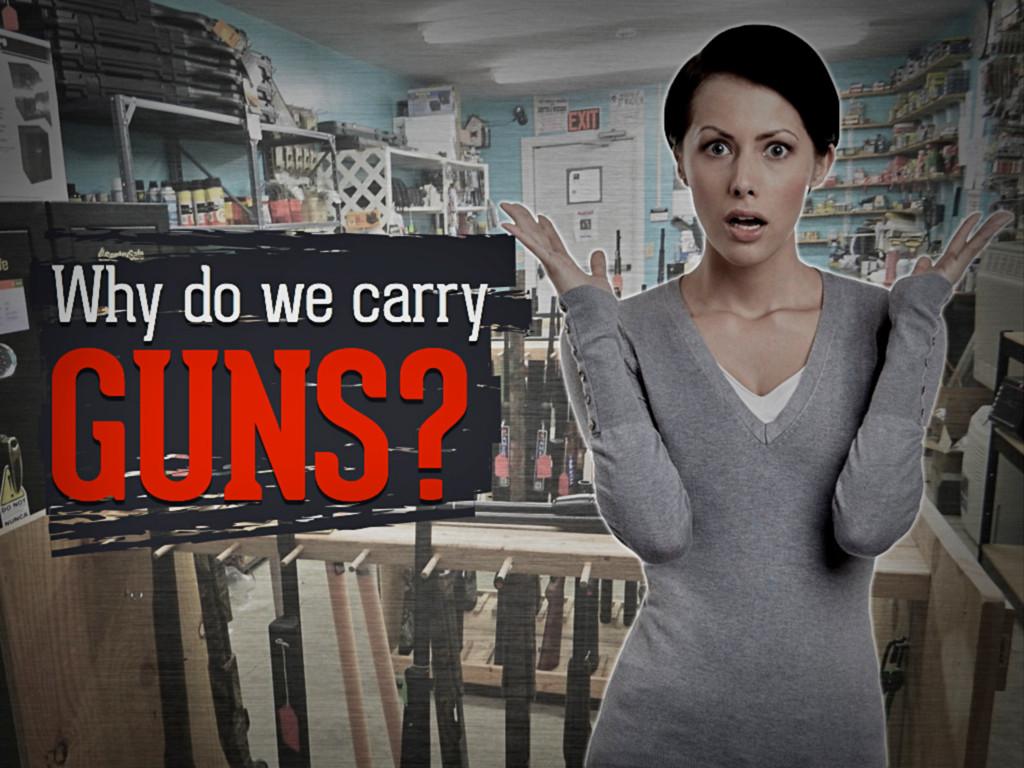 Why do we carry guns?