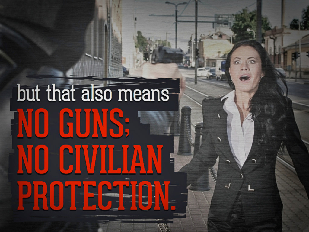 but that also means No guns; no civilian protec...