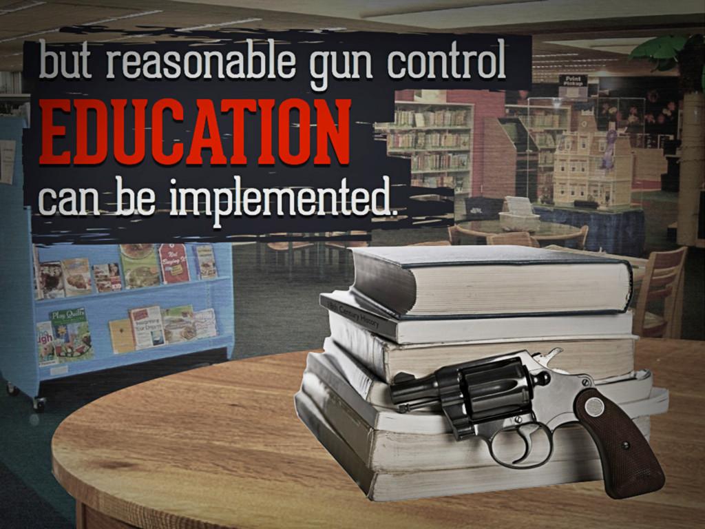 but reasonable gun control education can be imp...