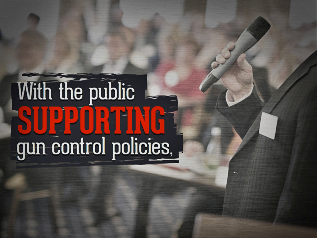 With the public supporting gun control policies,