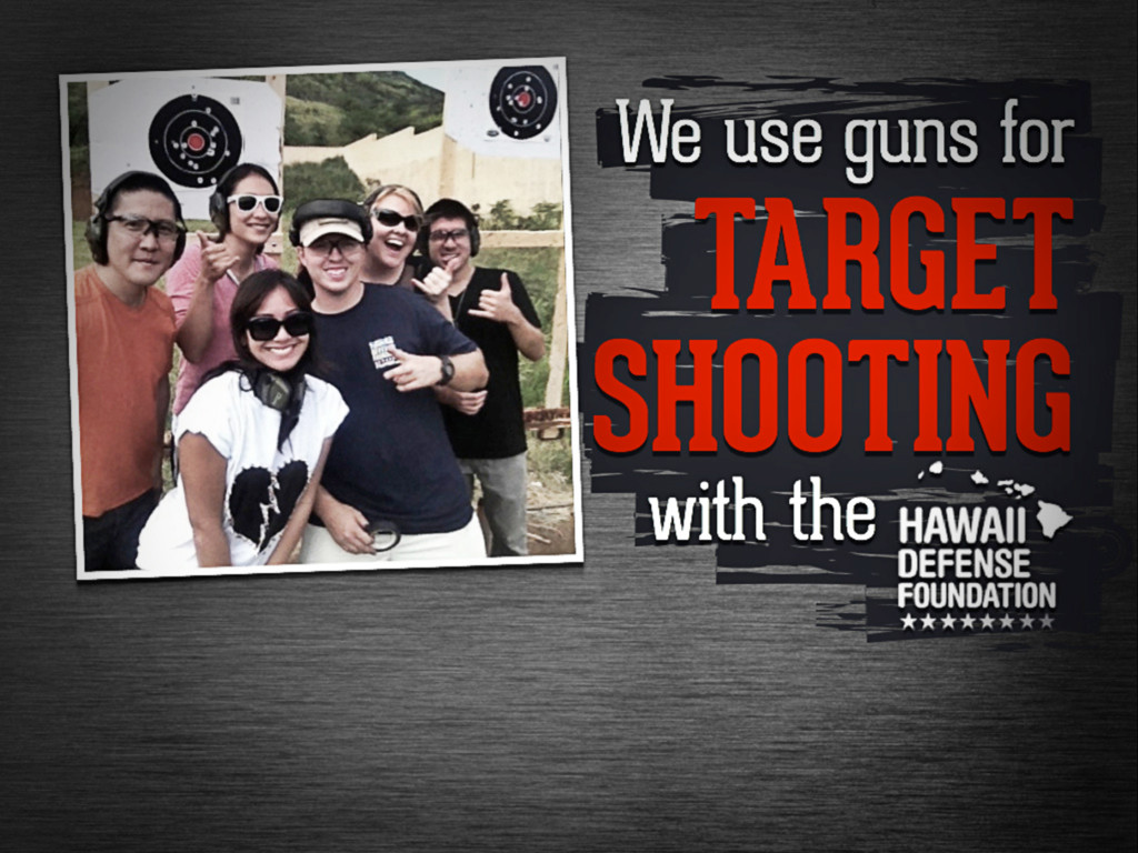 We use guns for target shooting with the Hawaii...