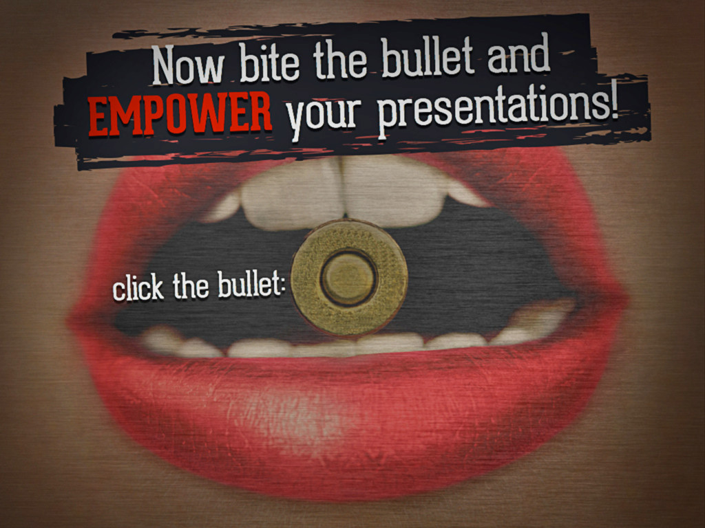 Now bite the bullet and EMPOWER your presentati...