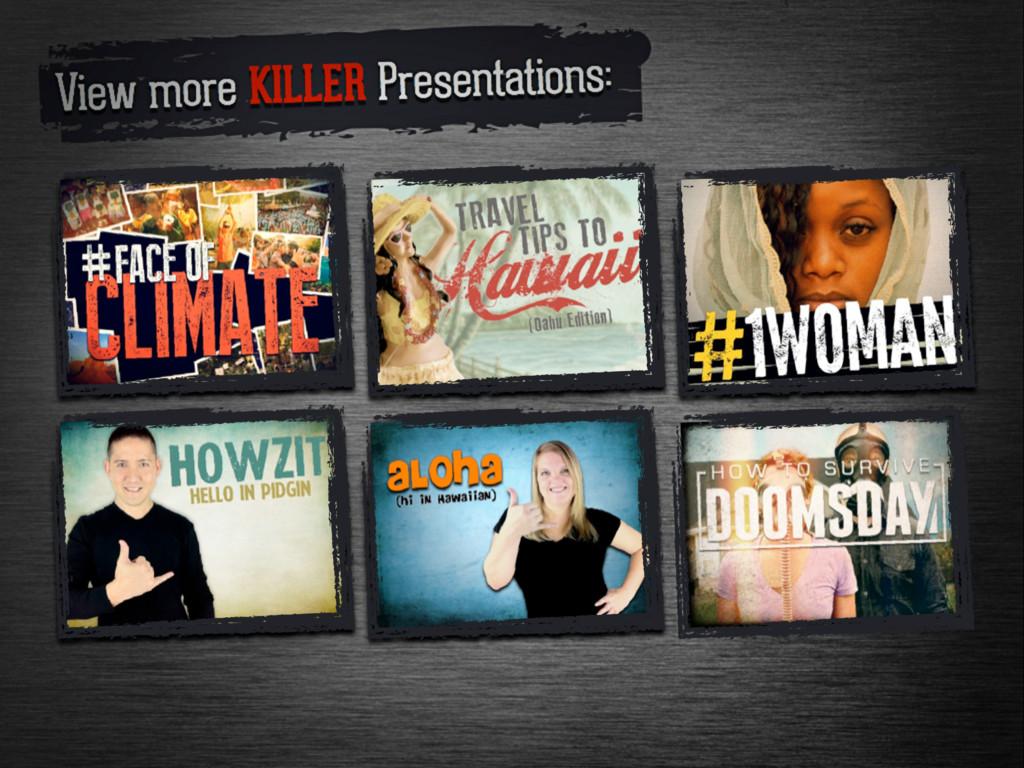 View more killer presentations: