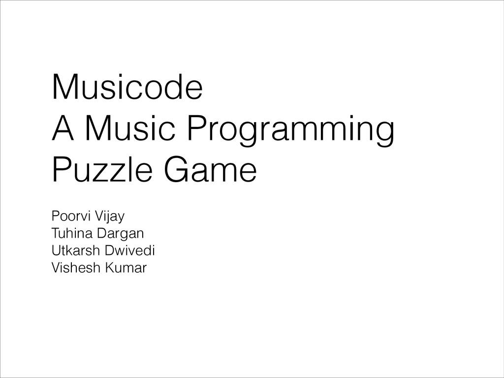 Musicode A Music Programming Puzzle Game Poorvi...