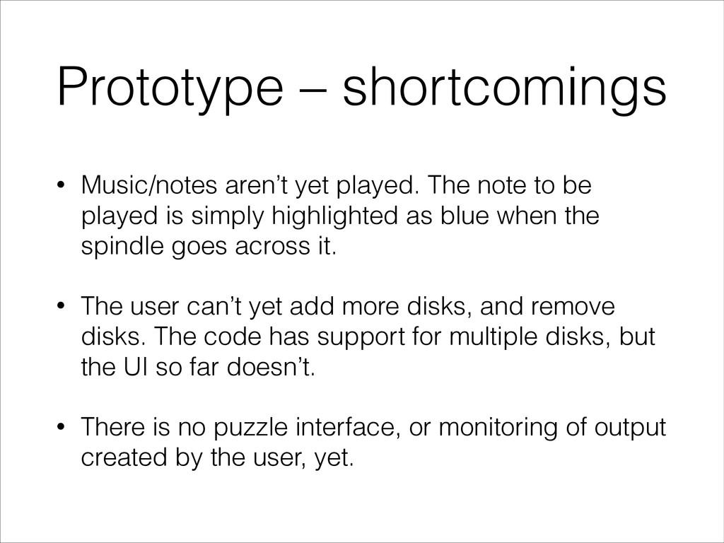 Prototype – shortcomings • Music/notes aren't y...
