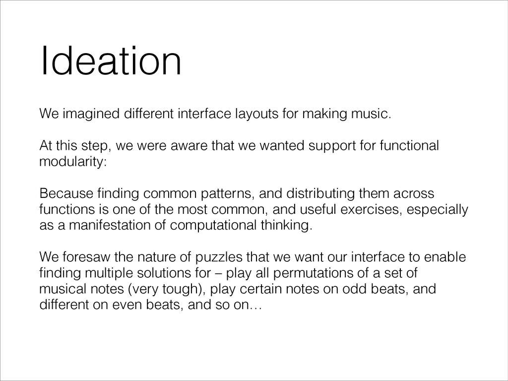 Ideation We imagined different interface layout...