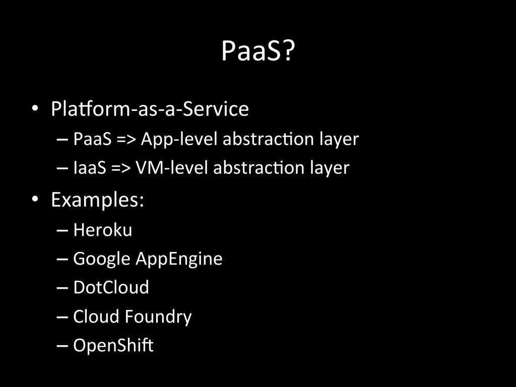 PaaS?  • PlaHorm-‐as-‐a-‐Service  –P...