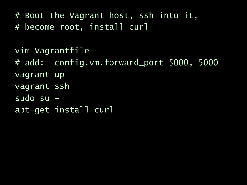 # Boot the Vagrant host, ssh into it, # become ...