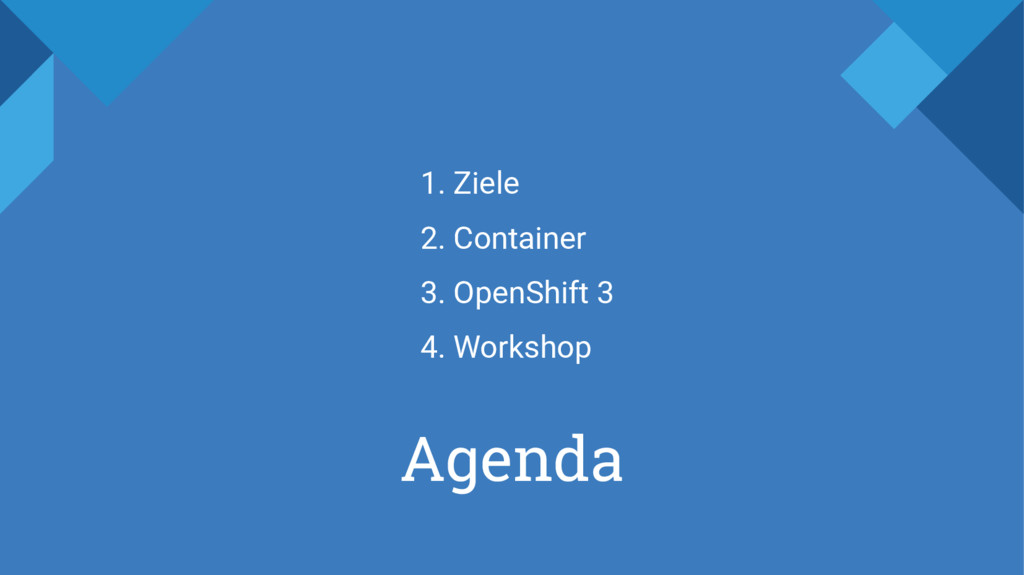 Agenda 1. Ziele 2. Container 3. OpenShift 3 4. ...