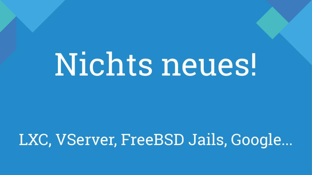 LXC, VServer, FreeBSD Jails, Google... Nichts n...