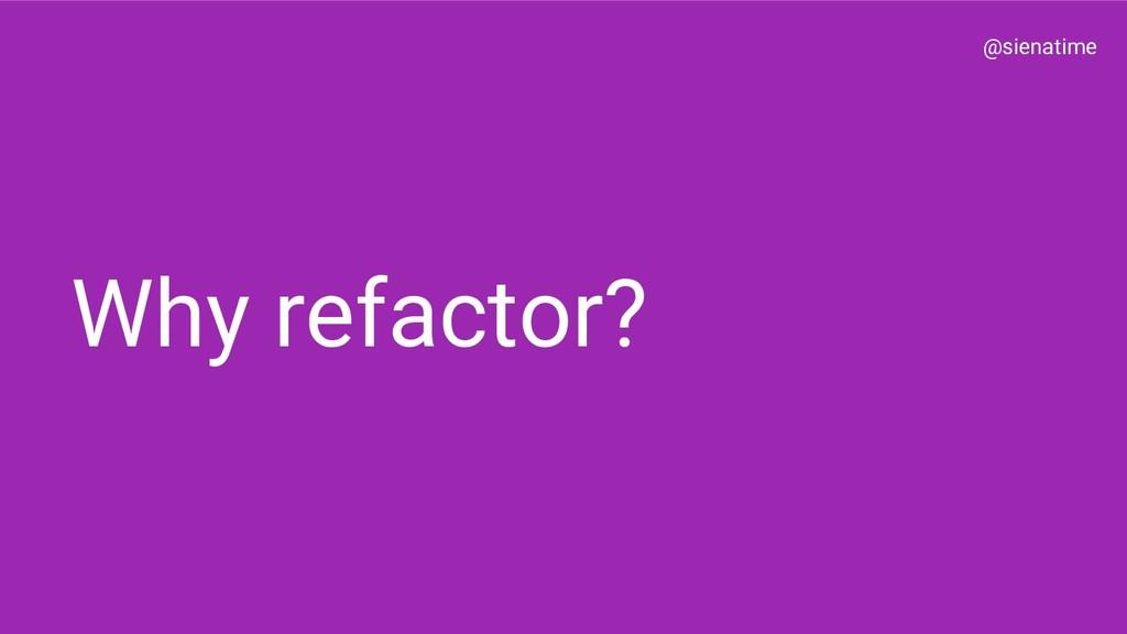 @sienatime Why refactor?