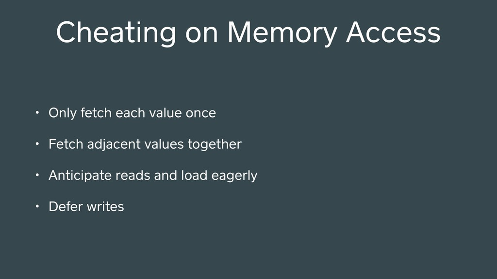 Cheating on Memory Access • Only fetch each val...