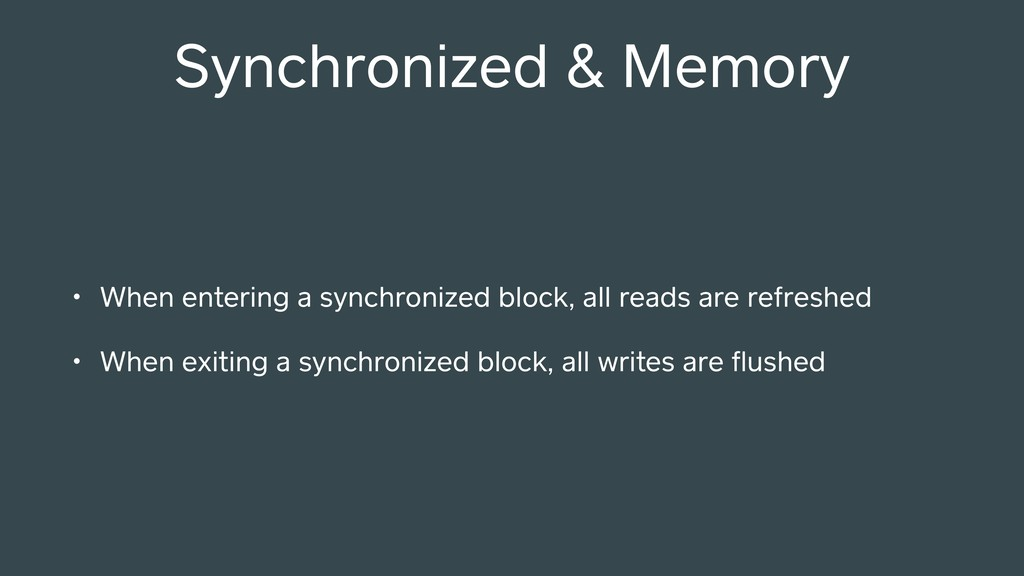 • When entering a synchronized block, all reads...