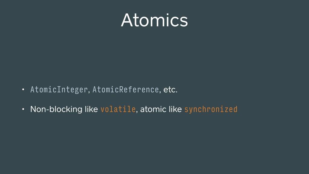 • AtomicInteger, AtomicReference, etc. • Non-bl...