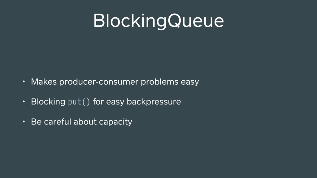 • Makes producer-consumer problems easy • Block...