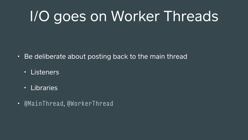 I/O goes on Worker Threads • Be deliberate abou...