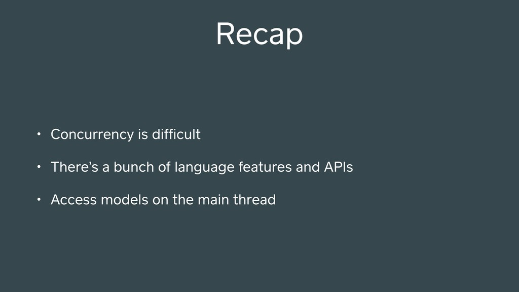 Recap • Concurrency is difficult • There's a bun...