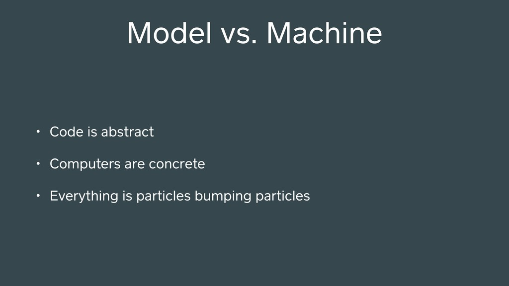 Model vs. Machine • Code is abstract • Computer...