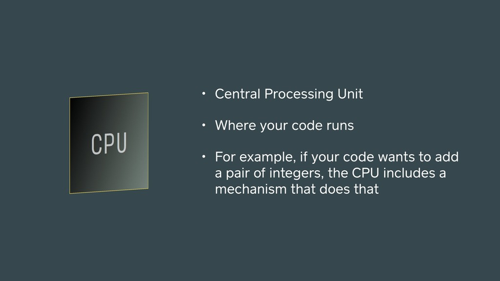 • Central Processing Unit • Where your code run...