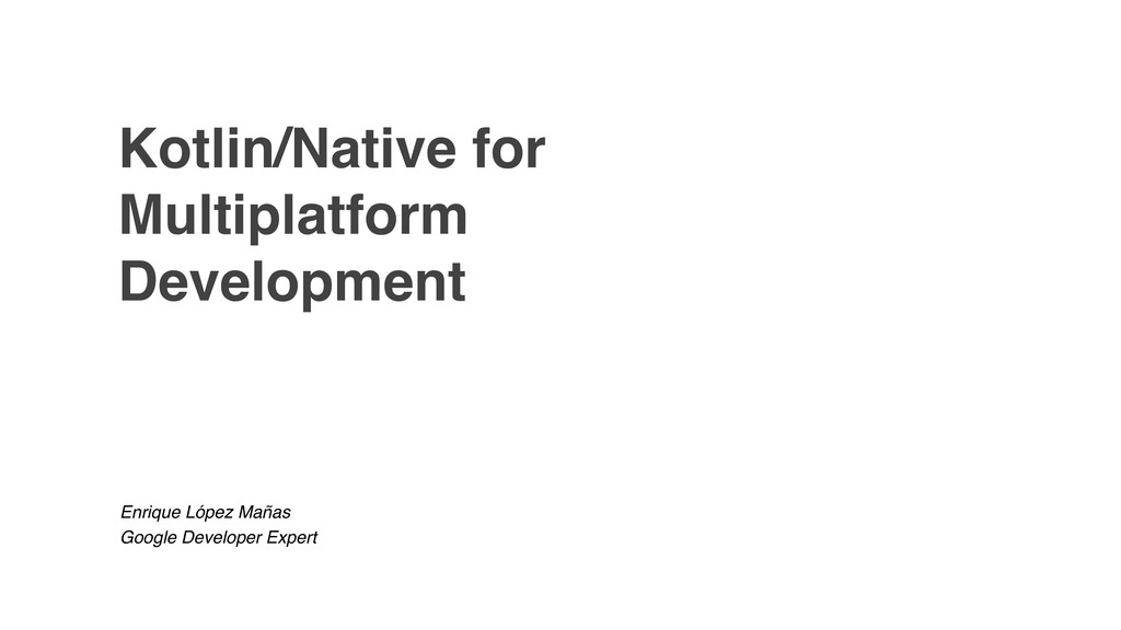 Kotlin/Native for Multiplatform Development Enr...