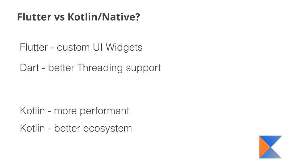 Flutter vs Kotlin/Native? Flutter - custom UI W...
