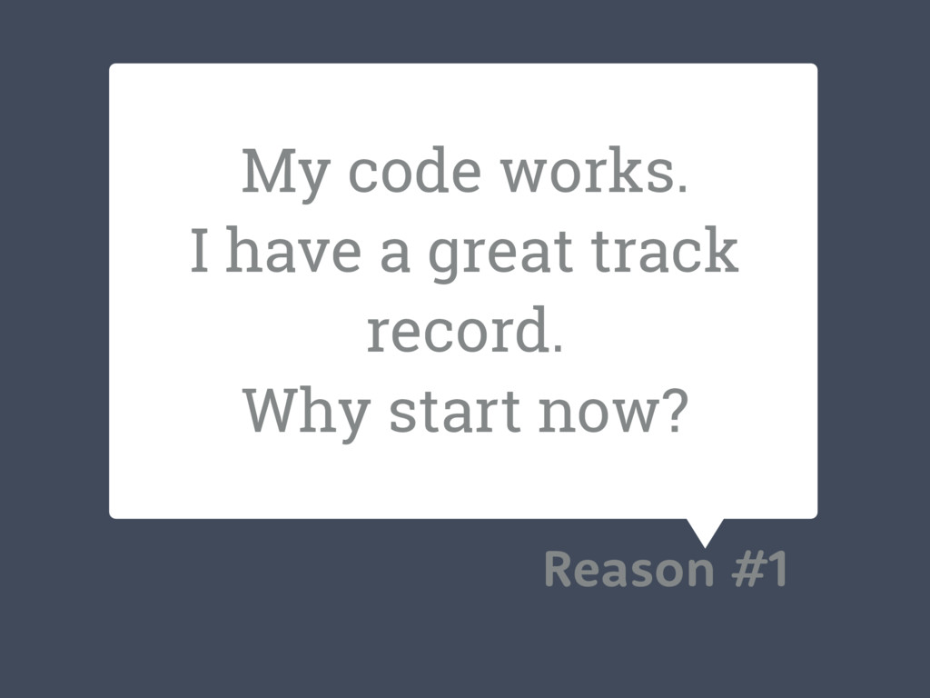 My code works. I have a great track record. Why...