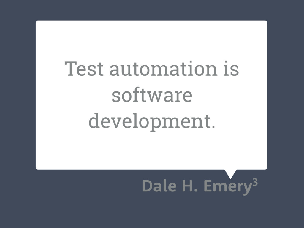 Test automation is software development. Dale H...