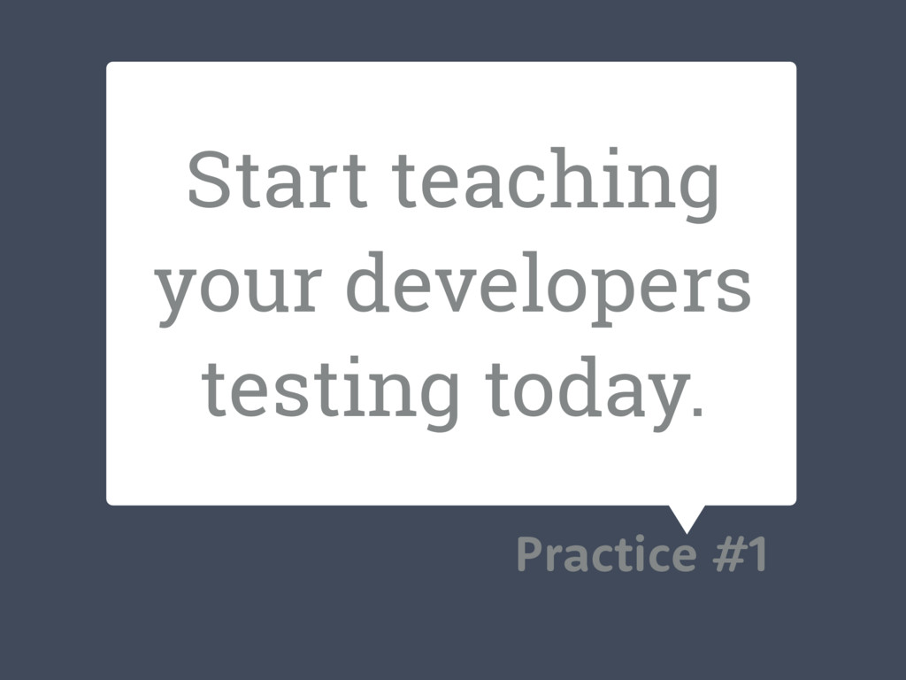 Start teaching your developers testing today. P...