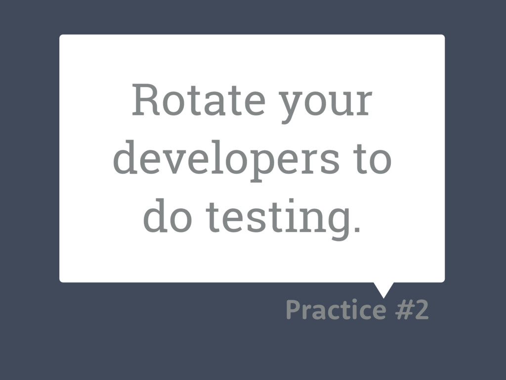 Rotate your developers to do testing. Practice ...